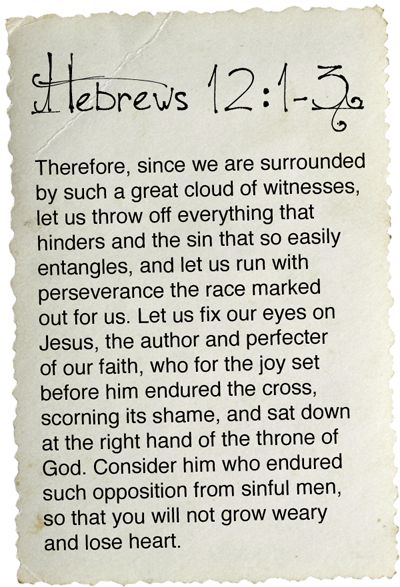 Hebrews 12:1-3. Be RELENTLESS.