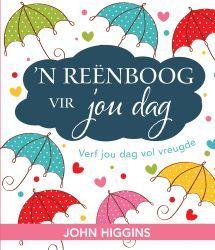 """'N REENBOOG VIR JOU DAG deur JOHN HIGGINS. Beskikbaar by Faith4U Boek- en Geskenkwinkel, Secunda, email """"faith4u@kruik.co.za"""