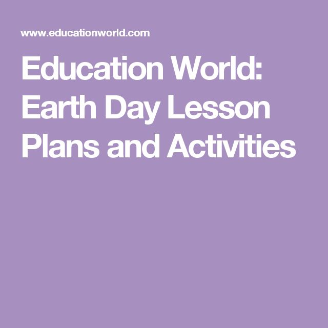 Education World:  Earth Day Lesson Plans and Activities