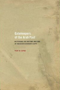 Gatekeepers of the Arab past : historians and history writing in twentieth-century Egypt / Yoav Di-Capua. -- Berkeley [etc.] :  University of California Press,  cop. 2009.