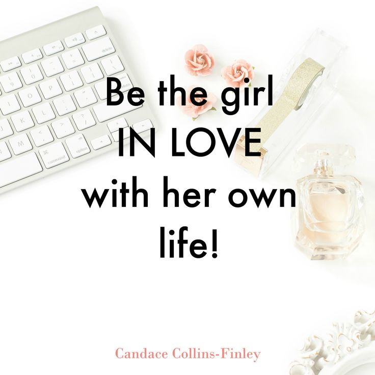 Be the girl in LOVE with her own life! - Visit for more articles, career tips, quotes, money mindset inspiration, motivation, life, style and more for Women Entrepreneurs by Success Coach, Candace Collins-Finley