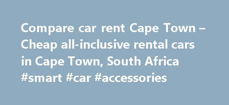 Compare car rent Cape Town – Cheap all-inclusive rental cars in Cape Town, South Africa #smart #car #accessories http://car.remmont.com/compare-car-rent-cape-town-cheap-all-inclusive-rental-cars-in-cape-town-south-africa-smart-car-accessories/  #compare car rentals # Compare car rent Cape Town. South Africa Rent a car in Cape Town: cheap and with the best rental conditions service. We guide you to the best car rental deals and provide all the information you need to avoid pitfalls. But if…