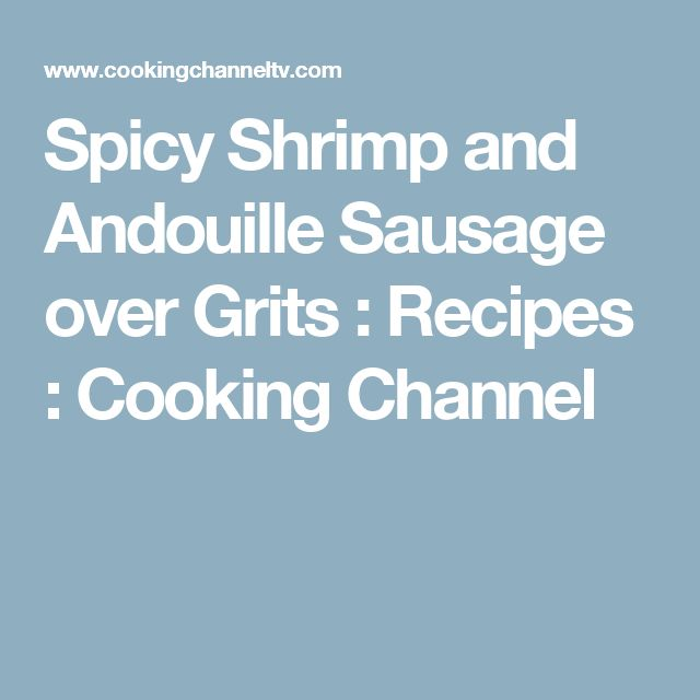 Spicy Shrimp and Andouille Sausage over Grits : Recipes : Cooking Channel