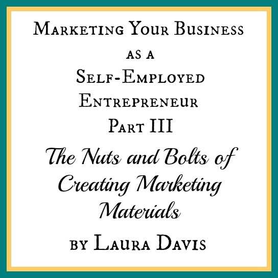 """The Nuts and Bolts of Creating Marketing Materials- """"Choose the strategies that work for you and use them; explore new things one at a time; get help when you need it."""""""