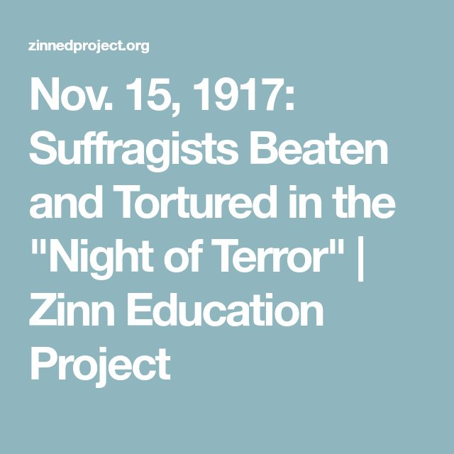 "Nov. 15, 1917: Suffragists Beaten and Tortured in the ""Night of Terror"" 