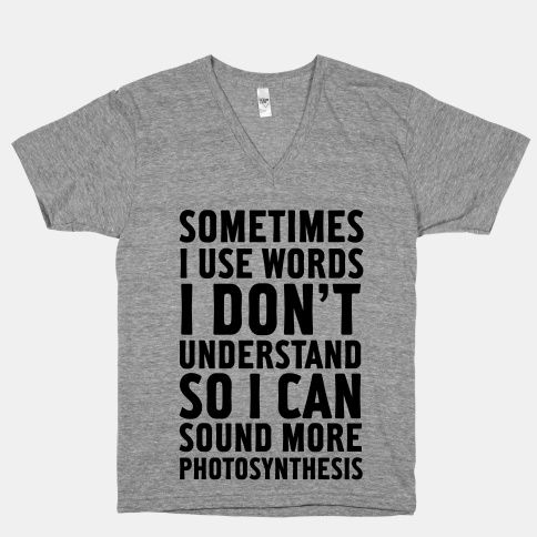 Sometimes I use words I don't understand so I can sound more photosynthesis.