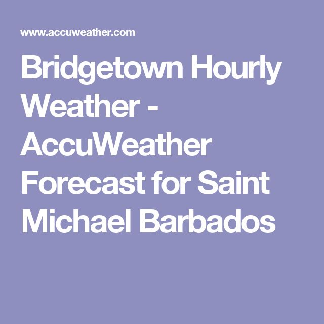 Bridgetown Hourly Weather - AccuWeather Forecast for Saint Michael Barbados