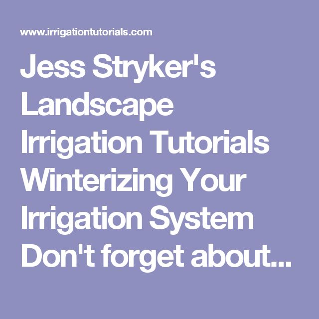 Cool Jess Stryker us Landscape Irrigation Tutorials Winterizing Your Irrigation System Don ut forget about spring start up procedures