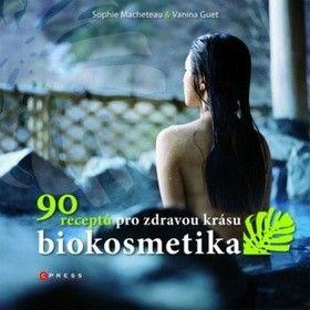 BIOKOSMETIKA 90 RECEPTŮ PRO ZDRAVOU KRÁSU  -  Macheteau sOPHIE, Guet vANINA - Knihkupectví Vysočina