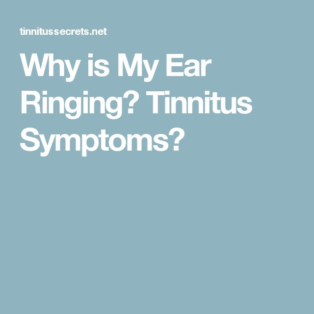 Why is My Ear Ringing? Tinnitus Symptoms?