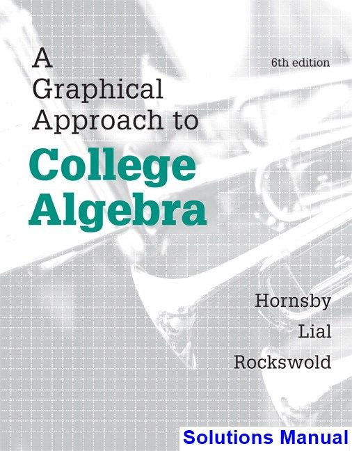 Solutions Manual for Graphical Approach to College Algebra