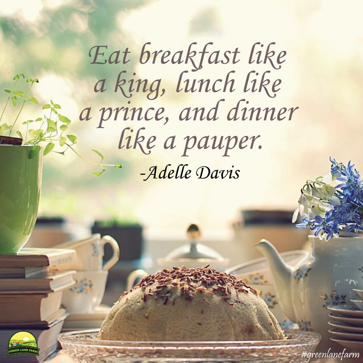 """Eat breakfast like a king, lunch like a prince, and dinner like a pauper."" ~Adelle Davis  #greenlanefarm #quotes #eat"