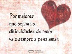 Por maiores que sejam as dificuldades do amor vale sempre a pena amar. (...) https://www.mundodasmensagens.com/mensagem/o-amor-vale-a-pena.html