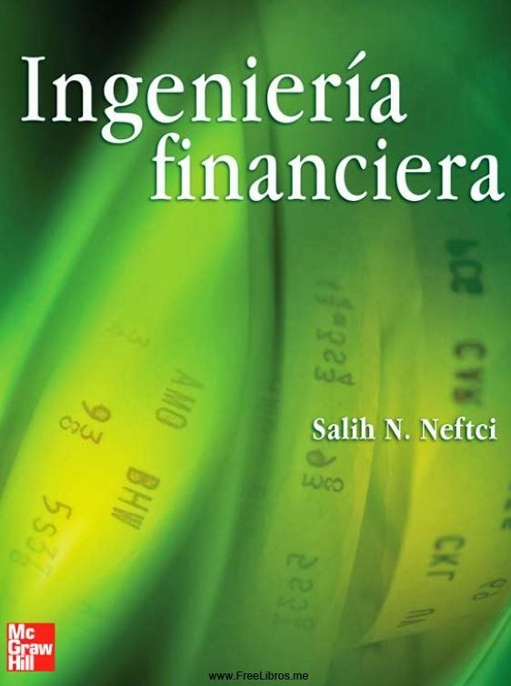 Salih N. Neftci. Ingeniería financiera. 1ª ed. 2010. Editorial: McGraw Hill. ISBN: 9786071501424. Disponible en: Libros electrónicos McGraw Hill