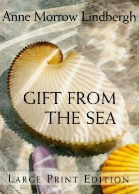 Gift From the Sea ~                             Anne Morrow Lindbergh