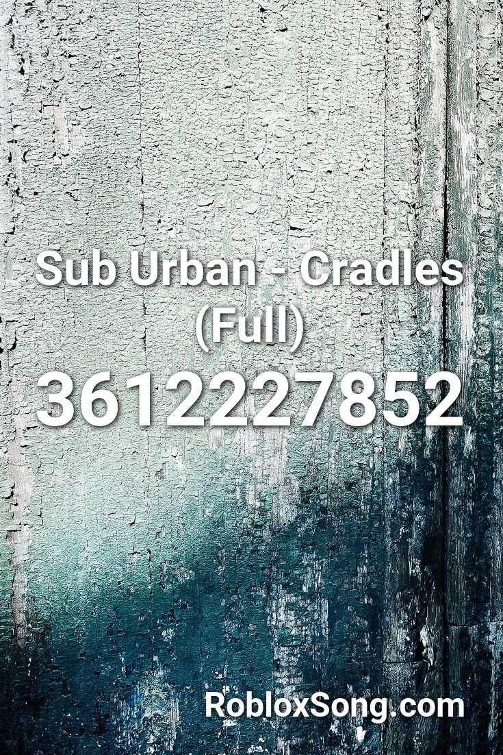 Sub Urban Cradles Full Roblox Id Roblox Music Codes In 2020