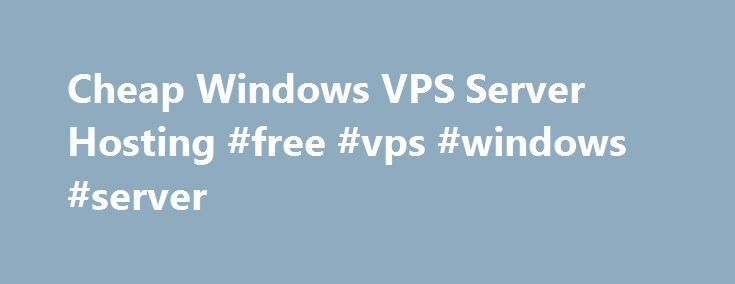 Cheap Windows VPS Server Hosting #free #vps #windows #server http://china.remmont.com/cheap-windows-vps-server-hosting-free-vps-windows-server/  # Cheap Windows VPS Server Hosting for only $25 per month After the succes of Windows Server 2008 and 2012 Microsoft released the newest version of their server software in 2016. There are many features available in Windows Server 2016. This server software is used all over the globe, especially by corporate clients that have specific requirements…