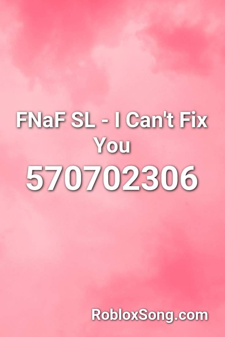 Fnaf Sl I Can T Fix You Roblox Id Roblox Music Codes En 2020