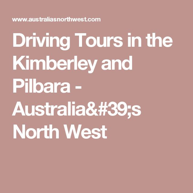 Driving Tours in the Kimberley and Pilbara - Australia's North West