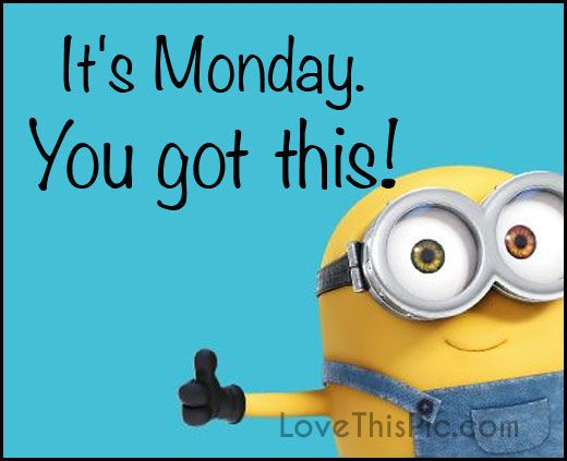 Its Monday You Got This Monday Minion Good Morning Monday Quotes