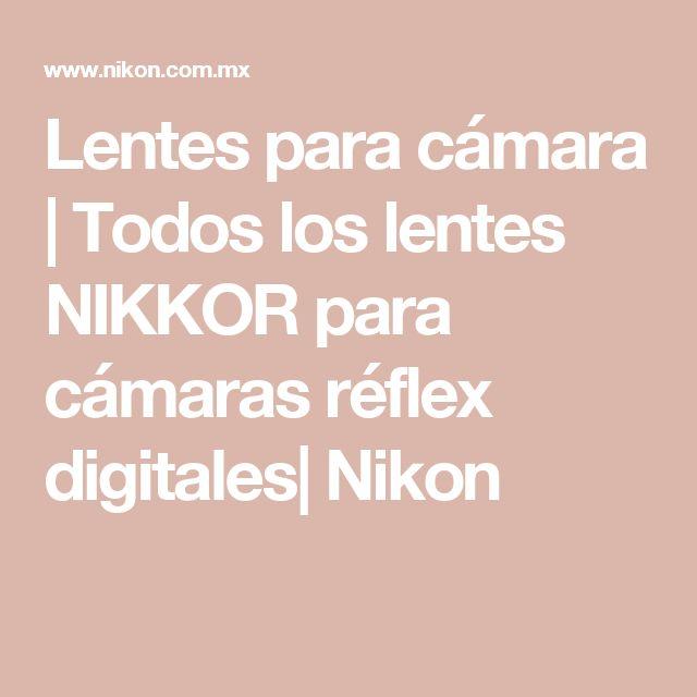 Lentes para cámara | Todos los lentes NIKKOR para cámaras réflex digitales| Nikon