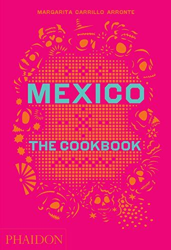 Mexico: The Cookbook - My family gave this encyclopedic cookbook to me for Christmas. It's depth is overwhelming - so many things to try.