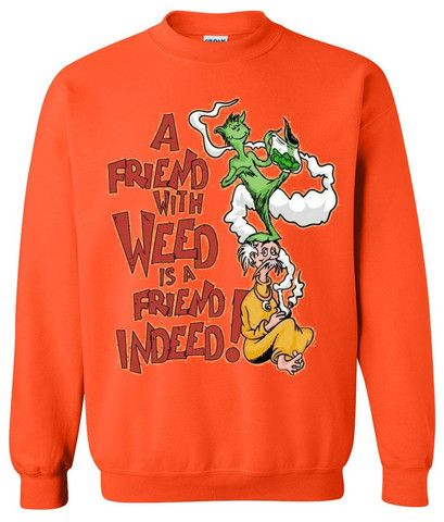 a friend with weed is a  friend indeed sweatshirt   #sweatshirt #shirt #sweater #womenclothing #menclothing #unisexclothing #clothing #tops