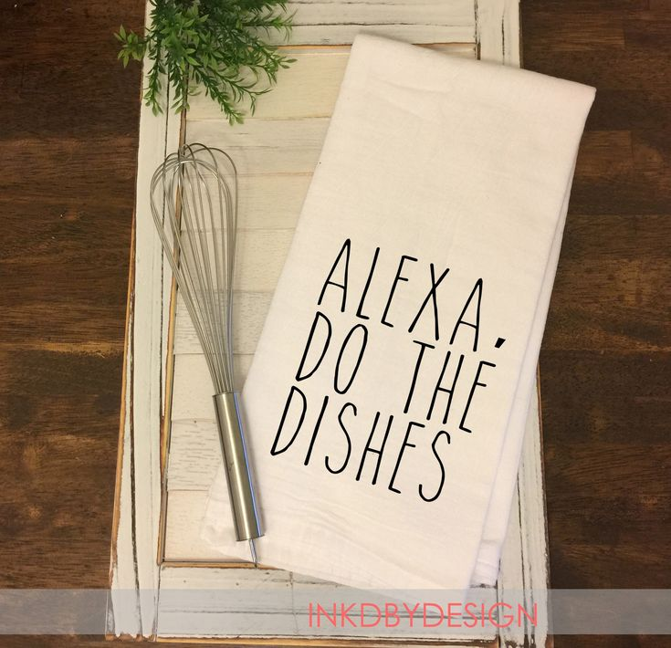 Alexa Do the Dishes Flour Sack Dish Towel Funny |Housewarming |Wedding Gift | Friend Gift | Womens Gift |Birthday Gift |Decorative Towel