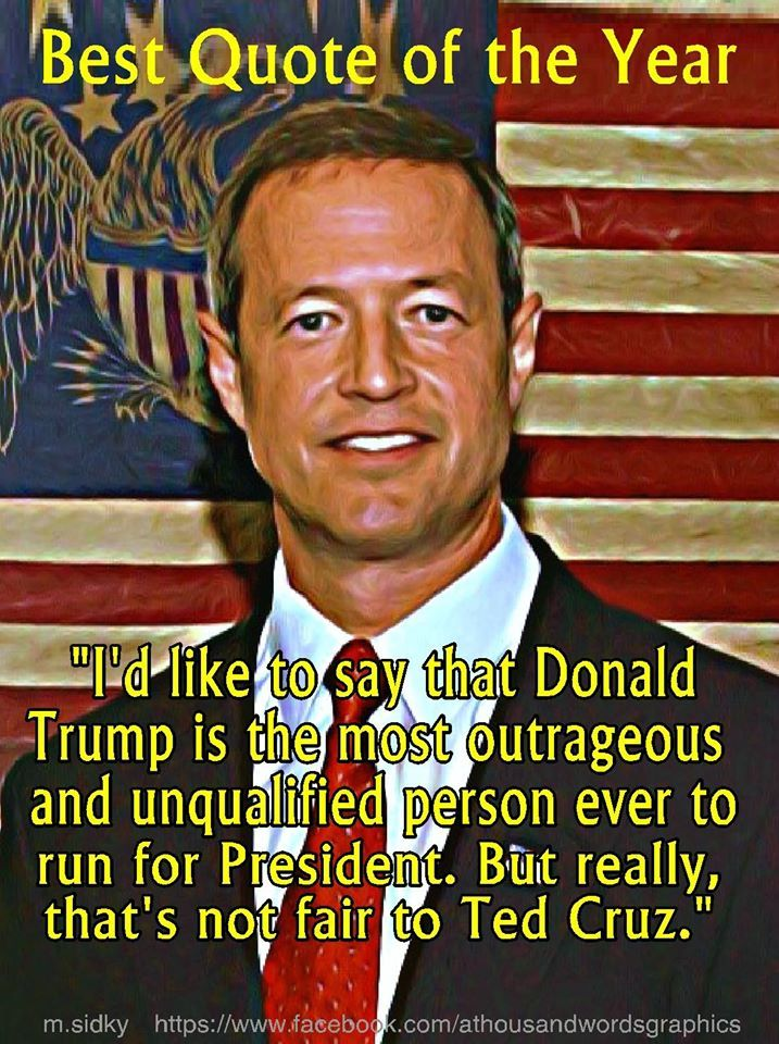 """I'd like to say that Donald Trump is the most outrageous and unqualified person ever to run for President, but really, that's unfair to Ted Cruz."" lol Absolutely right on, Governor O'Malley! But that's a really nasty photo. ih"