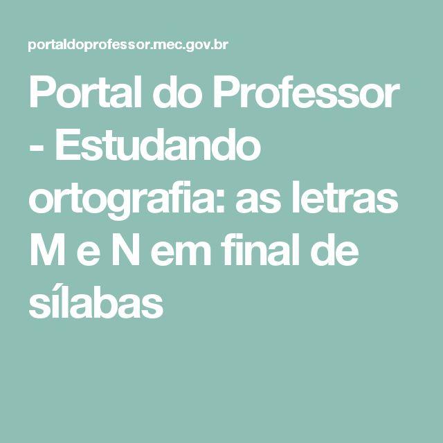 Portal do Professor - Estudando ortografia: as letras M e N em final de sílabas
