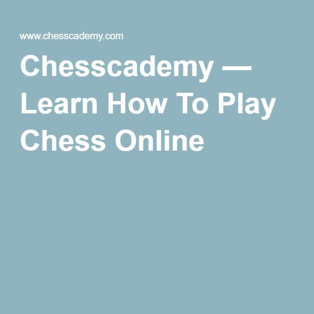 Chesscademy — Learn How To Play Chess Online