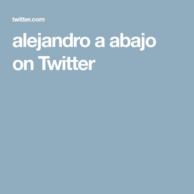 alejandro a abajo on Twitter