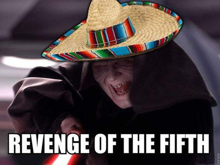 may the fourth be with you, may the 4th be with you, star wars day, revenge of the fifth, revenge of the 5th, cinco de mayo, revenge of the sixth, revenge of the 6th