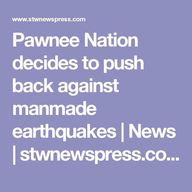Pawnee Nation decides to push back against manmade earthquakes | News | stwnewspress.com