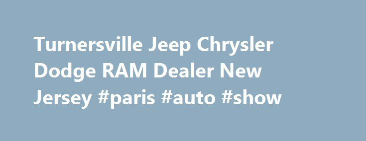 Turnersville Jeep Chrysler Dodge RAM Dealer New Jersey #paris #auto #show http://malaysia.remmont.com/turnersville-jeep-chrysler-dodge-ram-dealer-new-jersey-paris-auto-show/  #turnersville auto mall # 2015 Ram ProMaster 3500 Cab Chassis Turnersville Jeep Chrysler Dodge RAM Southern Jersey's Jeep, Chrysler, Dodge & RAM Dealership Turnersville Jeep, Chrysler, Dodge & RAM dealership on Route 42 (Black Horse Pike) is Southern New Jersey's newest Jeep, Chrysler, Dodge & RAM dealership located…