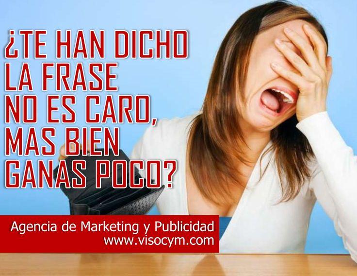 Te han dicho la frase: no es caro mas bien ganas poco .. www.visocym.com