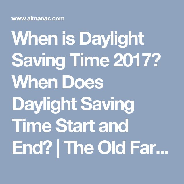 When is Daylight Saving Time 2017? When Does Daylight Saving Time Start and End? | The Old Farmers Almanac