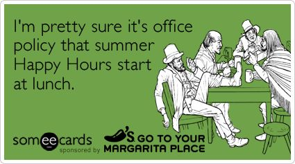 I'm pretty sure it's office policy that summer Happy Hours start at lunch.