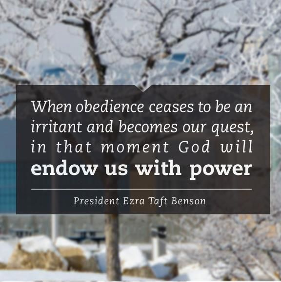 """When obedience ceases to be an irritant and becomes our quest, in that moment God will endow us with power."" - Ezra Taft Benson #LDS #Mormon"