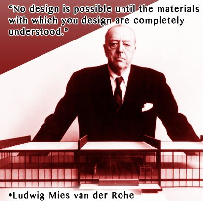 """""""No design is possible until the materials with which you design are completely understood."""" -Ludwig Mies van der Rohe  www.InteriorsBYMI.com  #InteriorDesign #InspirationalPosters #Design"""