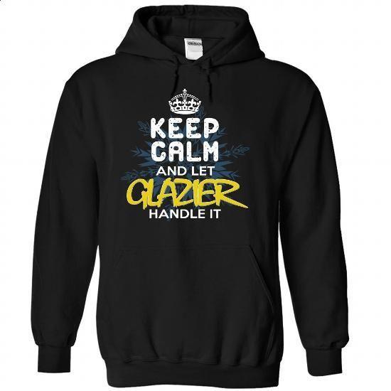 Keep Calm and Let GLAZIER Handle It - #tee aufbewahrung #sweater and leggings. ORDER HERE => https://www.sunfrog.com/Automotive/Keep-Calm-and-Let-GLAZIER-Handle-It-wbtjfmzfaf-Black-30154958-Hoodie.html?68278