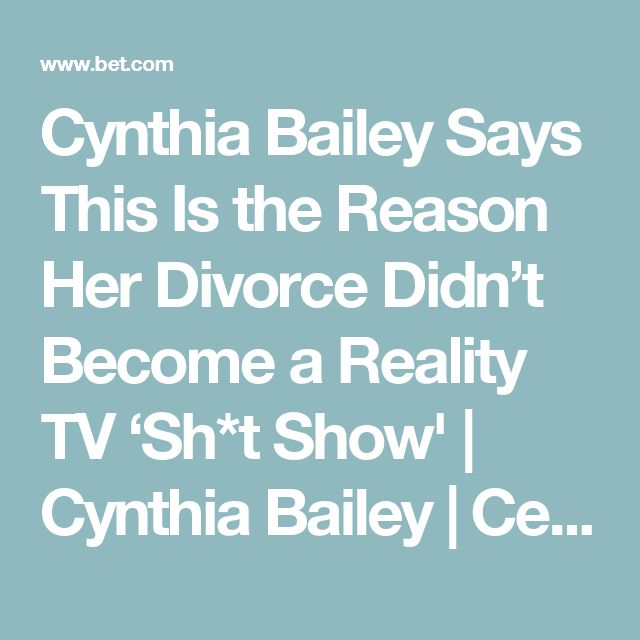 Cynthia Bailey Says This Is the Reason Her Divorce Didn't Become a Reality TV 'Sh*t Show' | Cynthia Bailey | Celebrities | BET