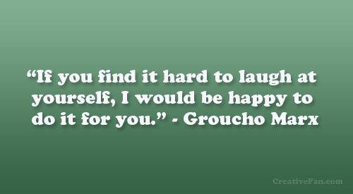 Quotes Laugh At Yourself: If You Find It Hard To Laugh At Yourself, I Would Be Happy