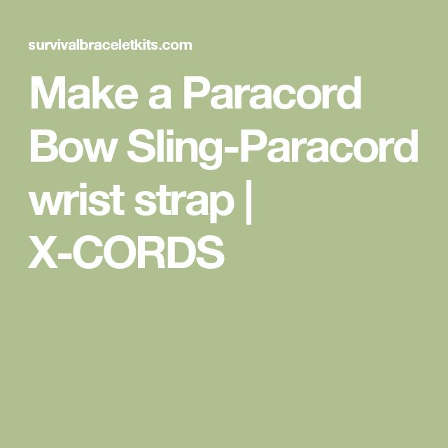 Make a Paracord Bow Sling-Paracord wrist strap   X-CORDS