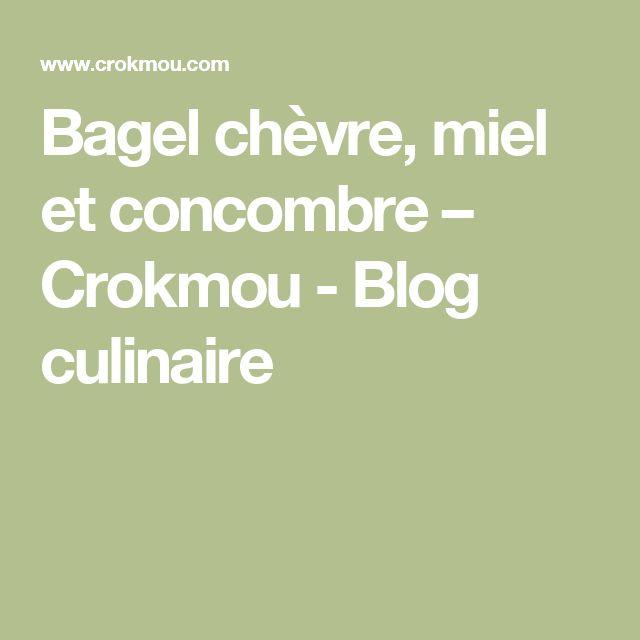 Bagel chèvre, miel et concombre – Crokmou - Blog culinaire