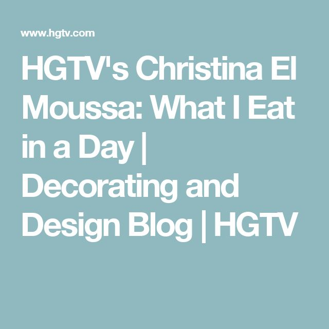 HGTV's Christina El Moussa: What I Eat in a Day | Decorating and Design Blog | HGTV