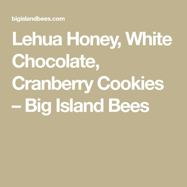 Lehua Honey, White Chocolate, Cranberry Cookies – Big Island Bees