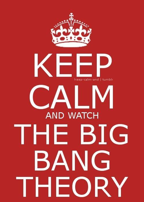keep calm it's big bang theory time   big bang theory