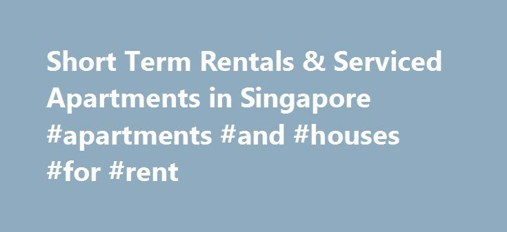 Short Term Rentals & Serviced Apartments in Singapore #apartments #and #houses #for #rent http://renta.nef2.com/short-term-rentals-serviced-apartments-in-singapore-apartments-and-houses-for-rent/  #short term rental singapore # Neighborhoods If you want a place with a sea view, let us place you in one of our Singapore serviced apartments in the East Coast district, which is right on the water. Outdoors-lovers of all kinds flock to the 20 kilometers of beach and East Coast Park. A largely…