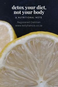 Detox your diet, not your body. A nutritional note by www.kellyfrancis.co.za